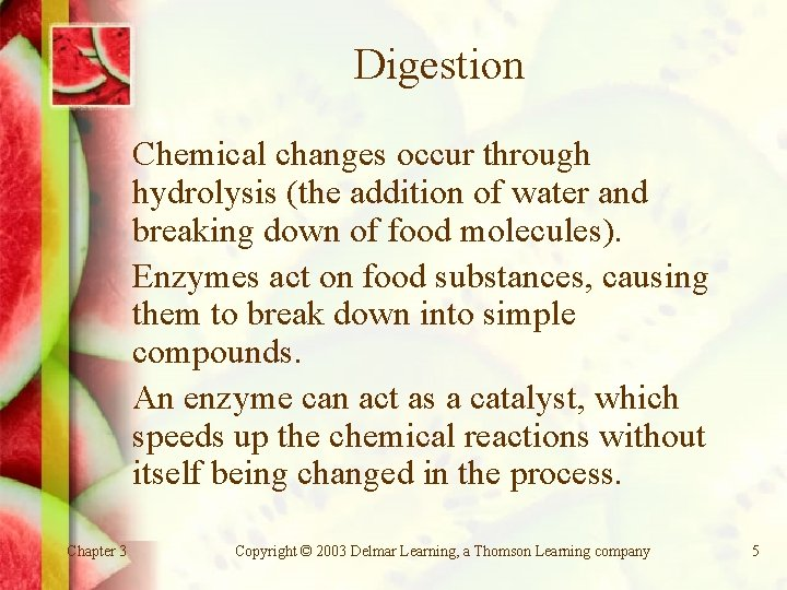 Digestion Chemical changes occur through hydrolysis (the addition of water and breaking down of