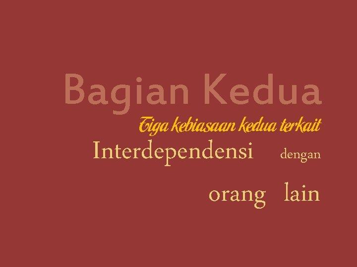 Bagian Kedua Tiga kebiasaan kedua terkait Interdependensi dengan orang lain