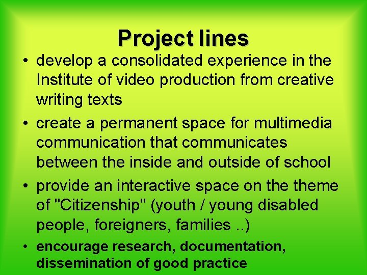 Project lines • develop a consolidated experience in the Institute of video production from