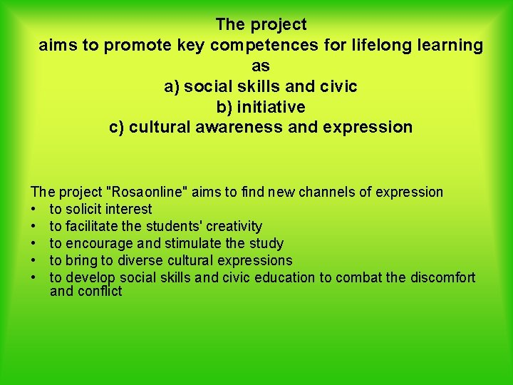 The project aims to promote key competences for lifelong learning as a) social skills