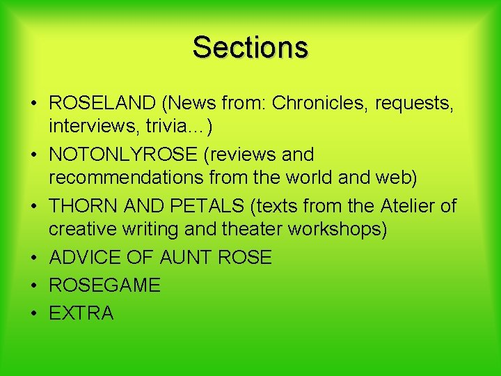 Sections • ROSELAND (News from: Chronicles, requests, interviews, trivia…) • NOTONLYROSE (reviews and recommendations