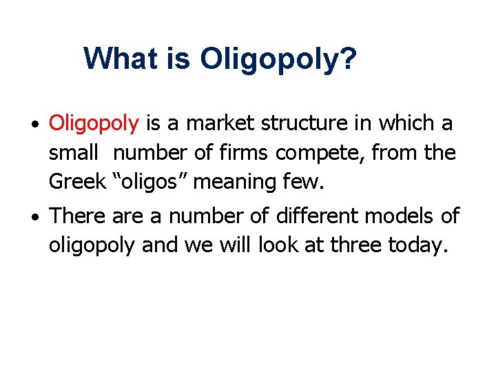 What is Oligopoly? • Oligopoly is a market structure in which a small number