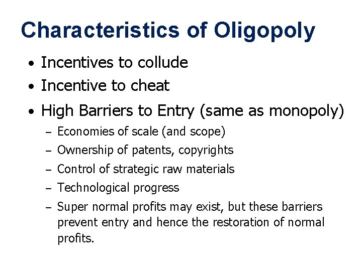 Characteristics of Oligopoly • Incentives to collude • Incentive to cheat • High Barriers