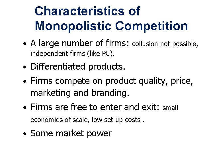 Characteristics of Monopolistic Competition • A large number of firms: collusion not possible, independent