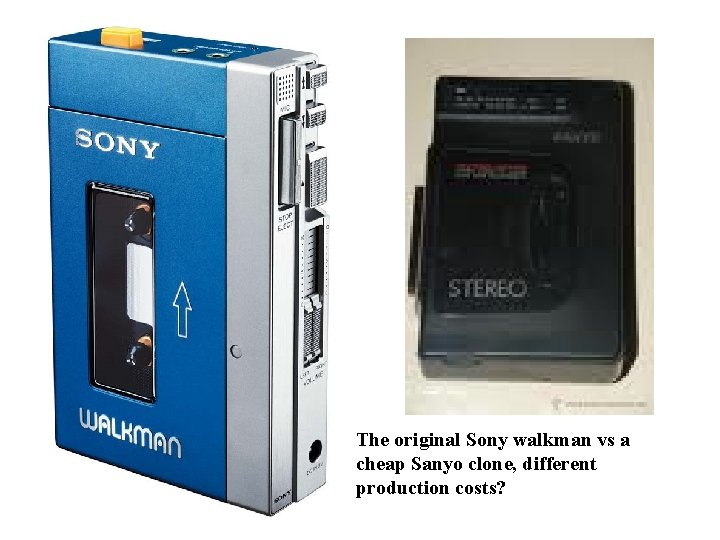 The original Sony walkman vs a cheap Sanyo clone, different production costs? Copyright 2004