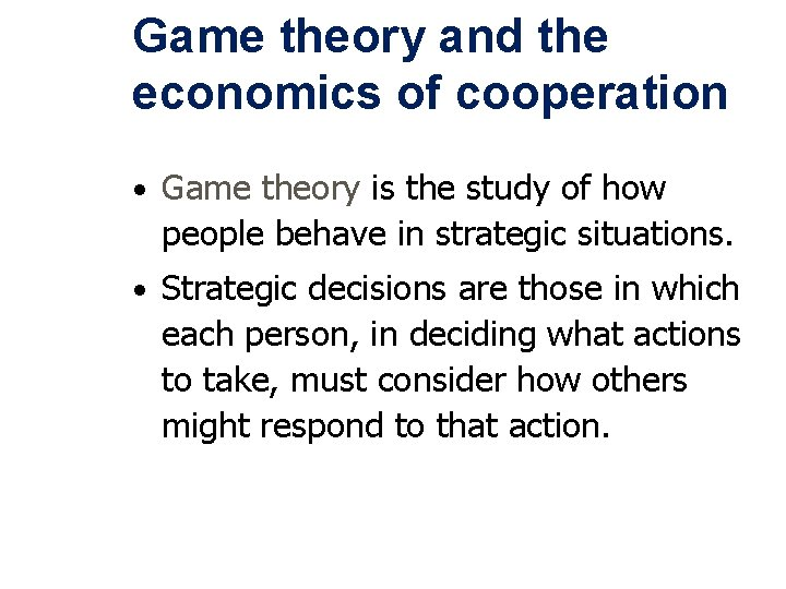 Game theory and the economics of cooperation • Game theory is the study of