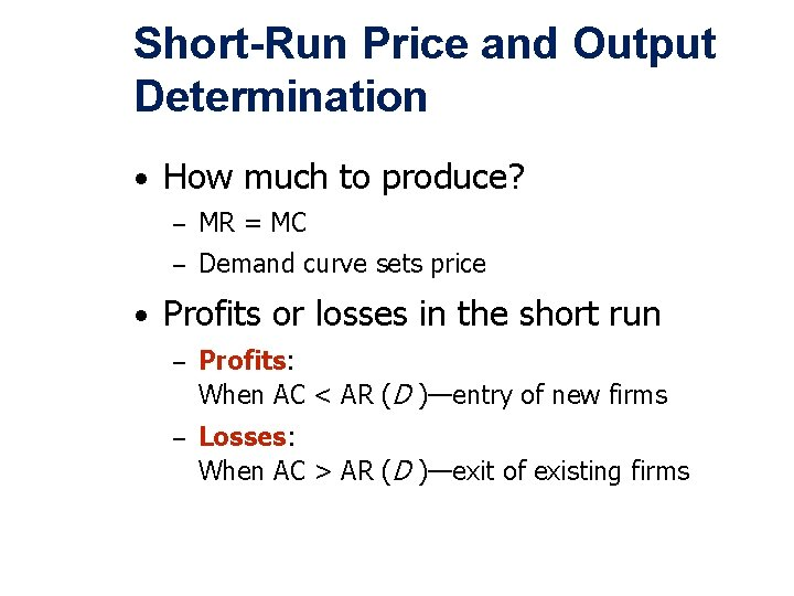 Short-Run Price and Output Determination • How much to produce? – MR = MC