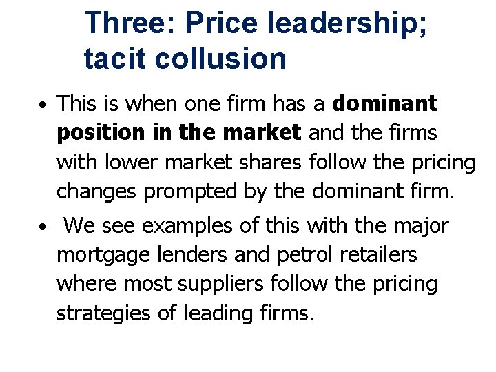 Three: Price leadership; tacit collusion • This is when one firm has a dominant