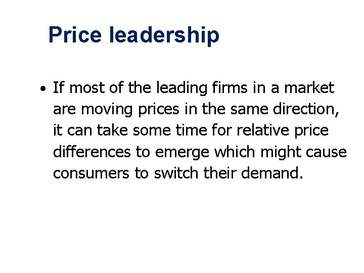 Price leadership • If most of the leading firms in a market are moving