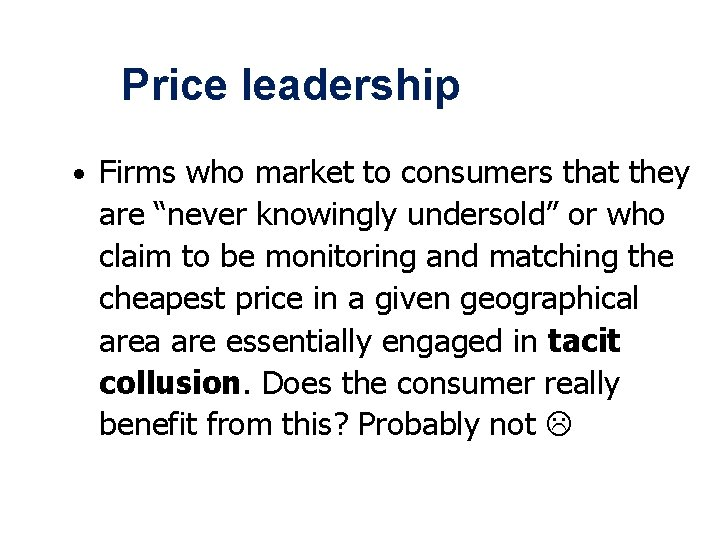 """Price leadership • Firms who market to consumers that they are """"never knowingly undersold"""""""