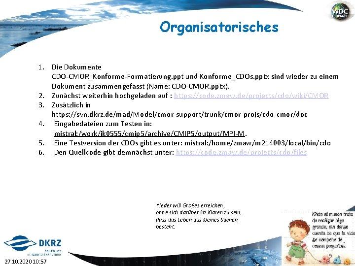 Organisatorisches 1. Die Dokumente CDO-CMOR_Konforme-Formatierung. ppt und Konforme_CDOs. pptx sind wieder zu einem Dokument