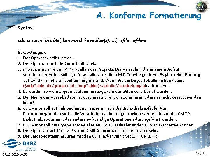 A. Konforme Formatierung Syntax: cdo cmor, mip. Table[, keyword=keyvalue(s), . . . ] ifile