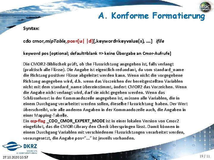 A. Konforme Formatierung Syntax: cdo cmor, mip. Table, pos=[u| |d][, keyword=keyvalue(s), . . .