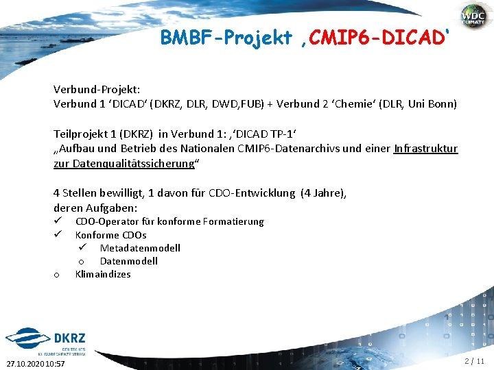 BMBF-Projekt 'CMIP 6 -DICAD' Verbund-Projekt: Verbund 1 'DICAD' (DKRZ, DLR, DWD, FUB) + Verbund