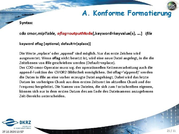 A. Konforme Formatierung Syntax: cdo cmor, mip. Table, oflag=output. Mode[, keyword=keyvalue(s), . . .