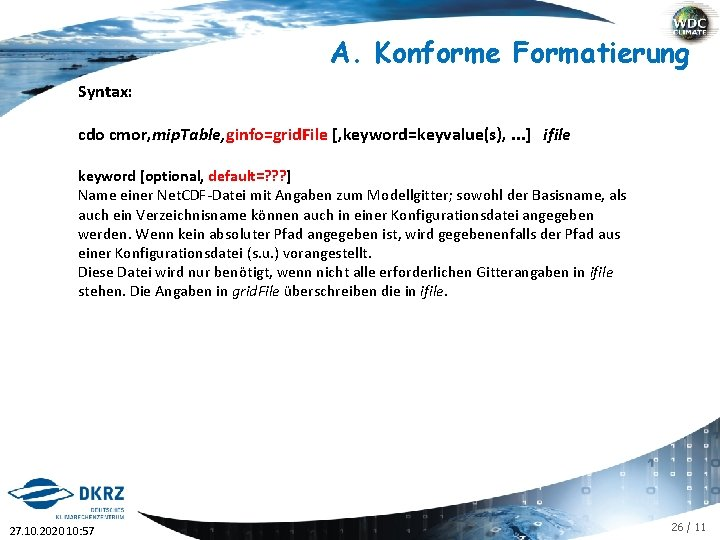 A. Konforme Formatierung Syntax: cdo cmor, mip. Table, ginfo=grid. File [, keyword=keyvalue(s), . .