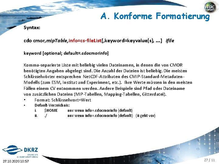 A. Konforme Formatierung Syntax: cdo cmor, mip. Table, info=cs-file. List[, keyword=keyvalue(s), . . .