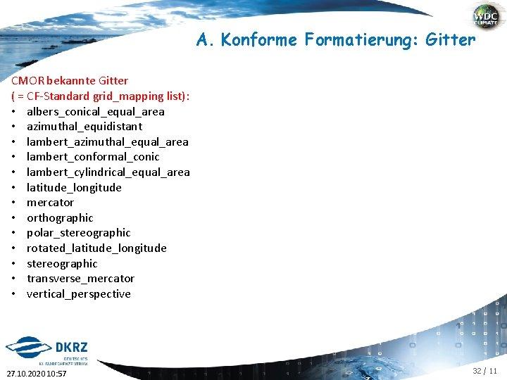 A. Konforme Formatierung: Gitter CMOR bekannte Gitter ( = CF-Standard grid_mapping list): • albers_conical_equal_area