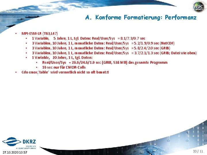 A. Konforme Formatierung: Performanz • • MPI-ESM-LR (T 63, L 47) • 1 Variable,