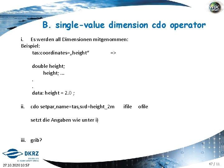 """B. single-value dimension cdo operator i. Es werden all Dimensionen mitgenommen: Beispiel: tas: coordinates=""""height"""""""