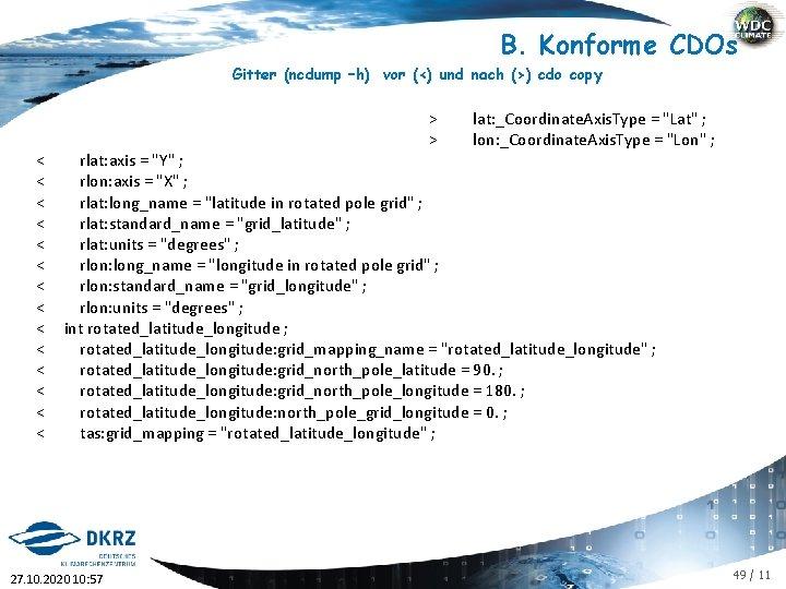 B. Konforme CDOs Gitter (ncdump –h) vor (<) und nach (>) cdo copy <