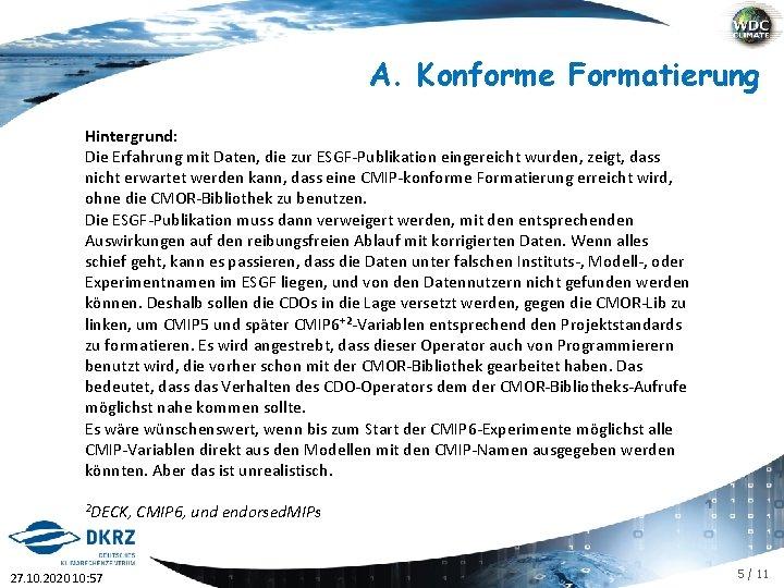 A. Konforme Formatierung Hintergrund: Die Erfahrung mit Daten, die zur ESGF-Publikation eingereicht wurden, zeigt,