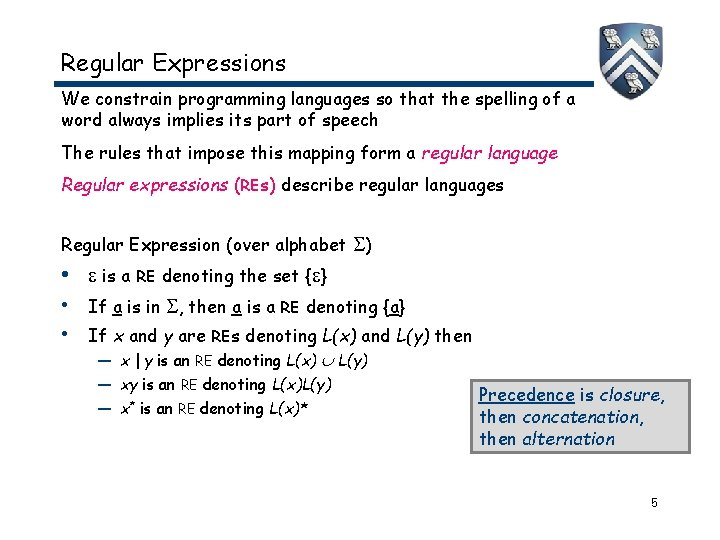 Regular Expressions We constrain programming languages so that the spelling of a word always