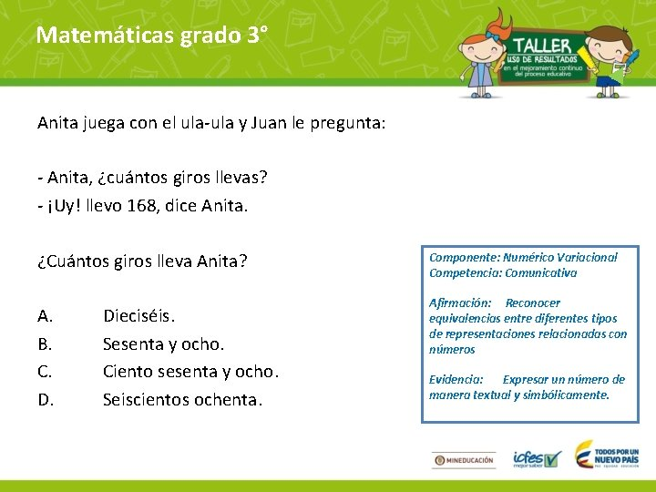 Matemáticas grado 3° Anita juega con el ula-ula y Juan le pregunta: - Anita,