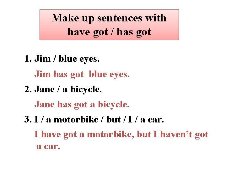 Make up sentences with have got / has got 1. Jim / blue eyes.