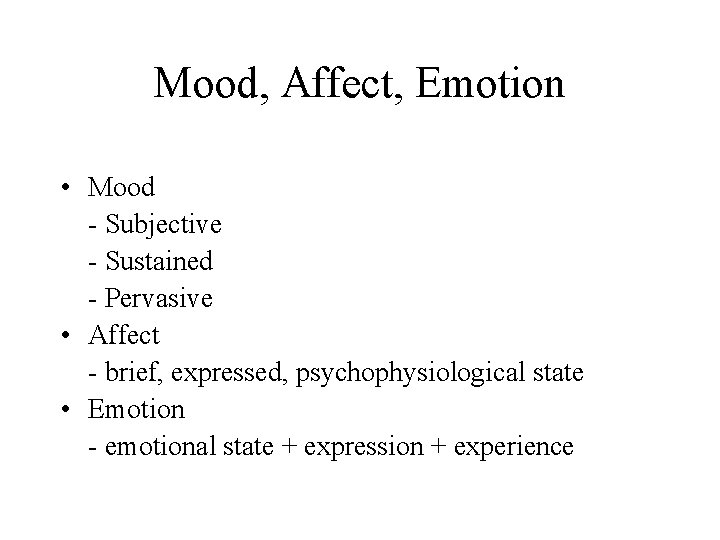 Mood, Affect, Emotion • Mood - Subjective - Sustained - Pervasive • Affect -