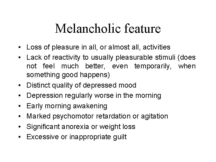 Melancholic feature • Loss of pleasure in all, or almost all, activities • Lack