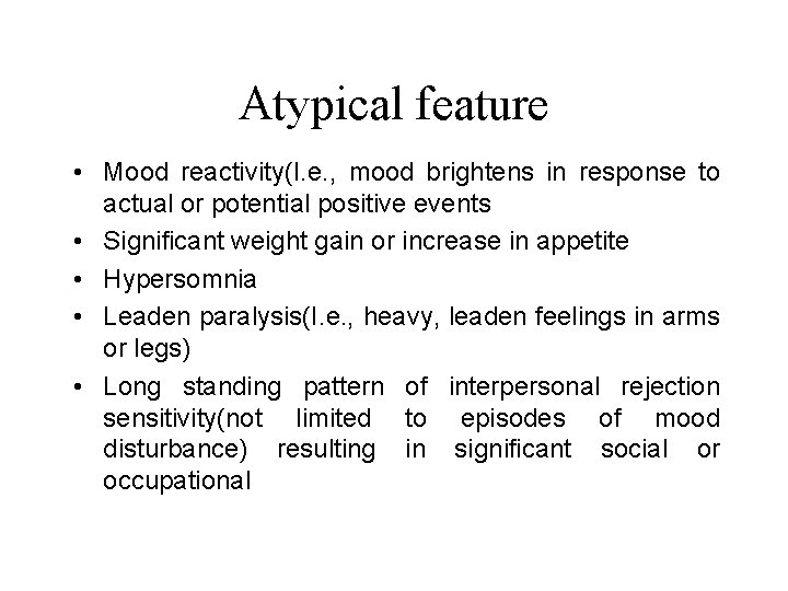 Atypical feature • Mood reactivity(I. e. , mood brightens in response to actual or
