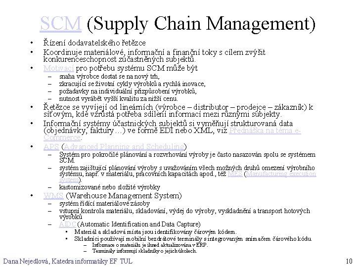 SCM (Supply Chain Management) • • • Řízení dodavatelského řetězce Koordinuje materiálové, informační a