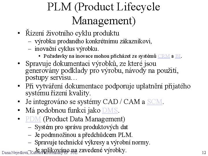 PLM (Product Lifecycle Management) • Řízení životního cyklu produktu – výrobku prodaného konkrétnímu zákazníkovi,