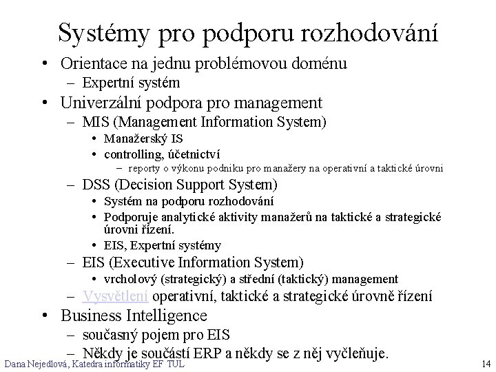 Systémy pro podporu rozhodování • Orientace na jednu problémovou doménu – Expertní systém •