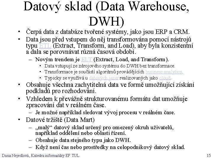 Datový sklad (Data Warehouse, DWH) • Čerpá data z databáze tvořené systémy, jako jsou