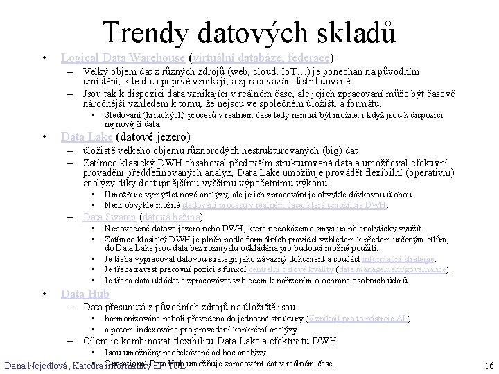 Trendy datových skladů • Logical Data Warehouse (virtuální databáze, federace) – Velký objem dat