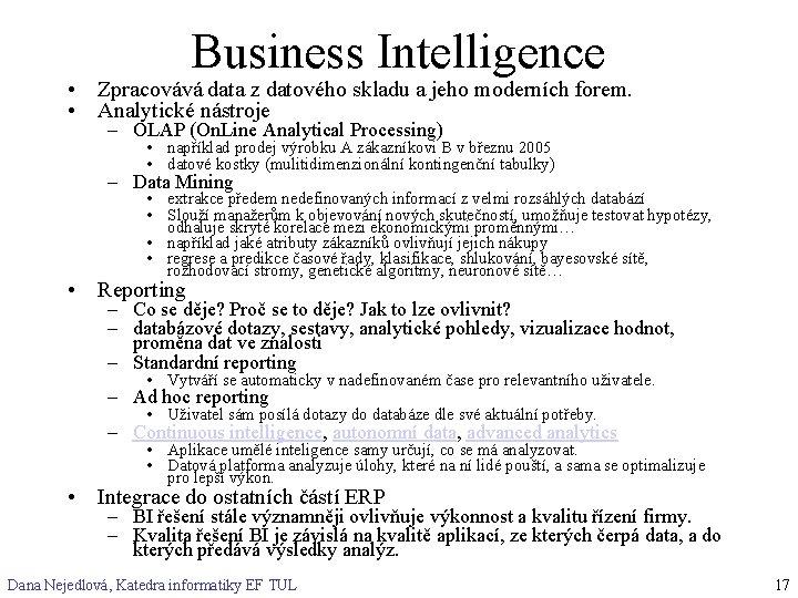 Business Intelligence • Zpracovává data z datového skladu a jeho moderních forem. • Analytické