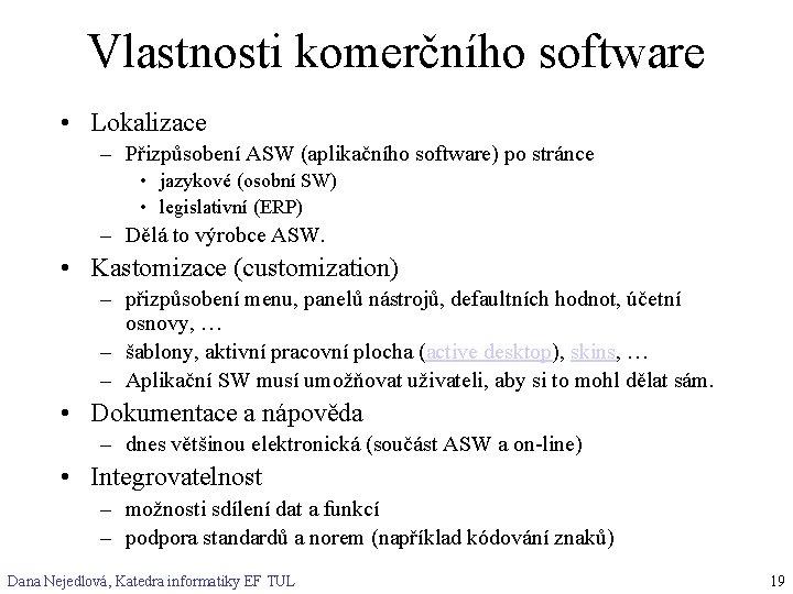 Vlastnosti komerčního software • Lokalizace – Přizpůsobení ASW (aplikačního software) po stránce • jazykové