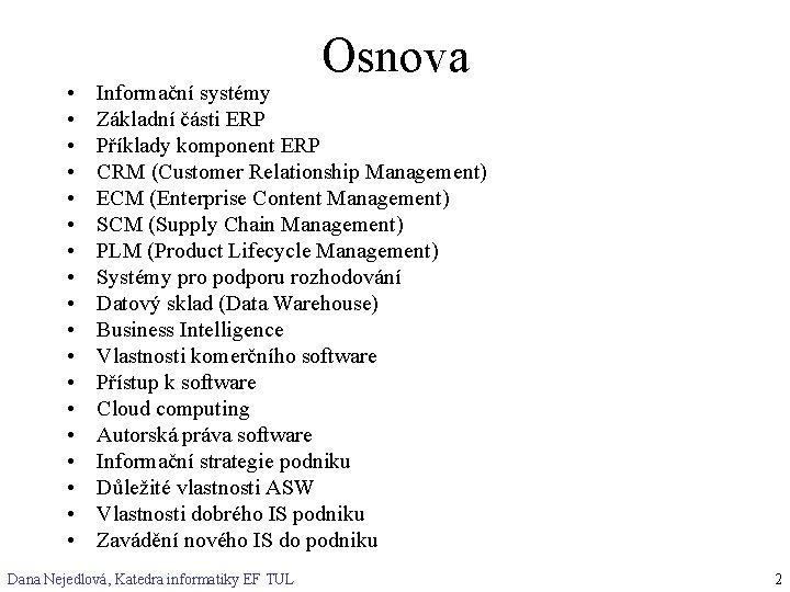 • • • • • Osnova Informační systémy Základní části ERP Příklady komponent
