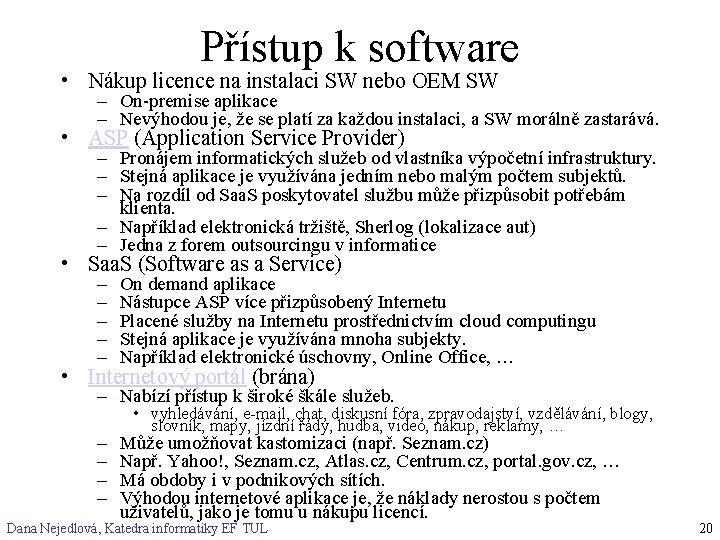 Přístup k software • Nákup licence na instalaci SW nebo OEM SW – On-premise