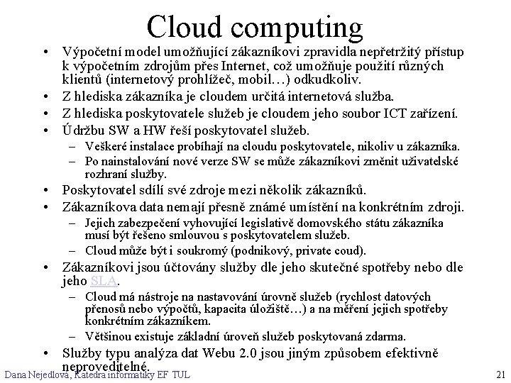 Cloud computing • Výpočetní model umožňující zákazníkovi zpravidla nepřetržitý přístup k výpočetním zdrojům přes