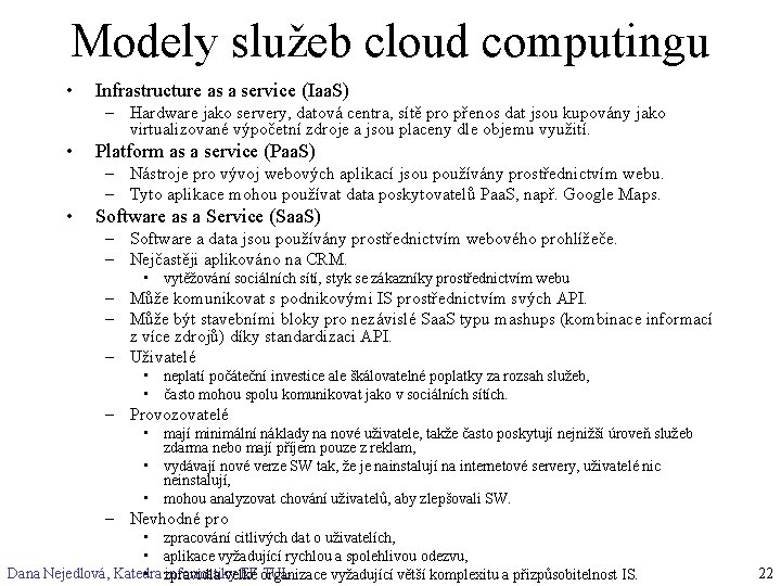 Modely služeb cloud computingu • Infrastructure as a service (Iaa. S) – Hardware jako