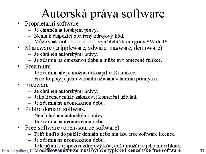 Autorská práva software • Proprietární software – Je chráněn autorskými právy. – Nemá k