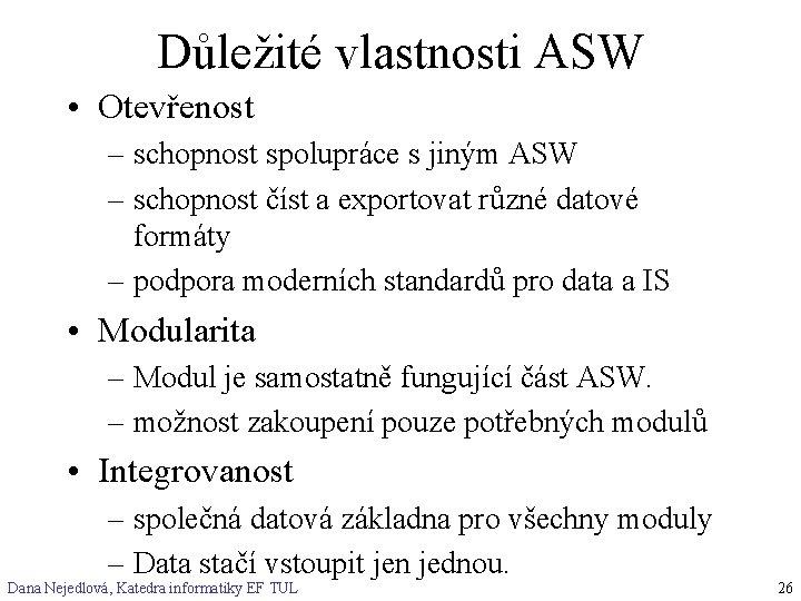 Důležité vlastnosti ASW • Otevřenost – schopnost spolupráce s jiným ASW – schopnost číst