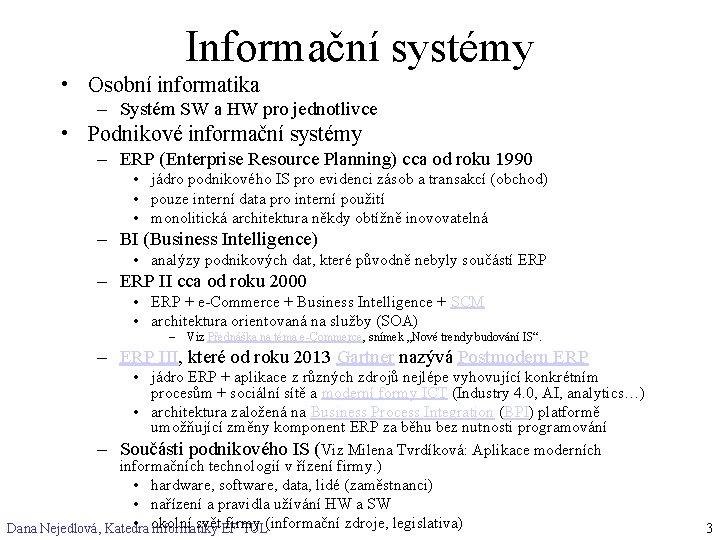Informační systémy • Osobní informatika – Systém SW a HW pro jednotlivce • Podnikové