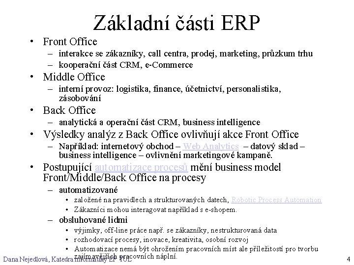 Základní části ERP • Front Office – interakce se zákazníky, call centra, prodej, marketing,