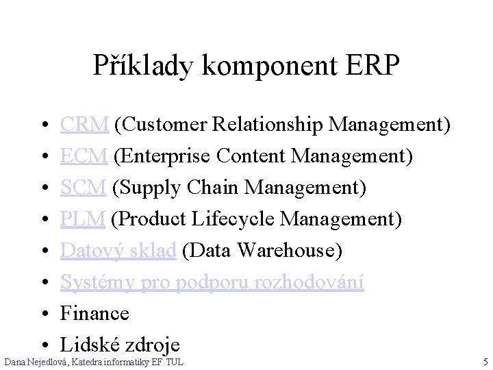 Příklady komponent ERP • • CRM (Customer Relationship Management) ECM (Enterprise Content Management) SCM