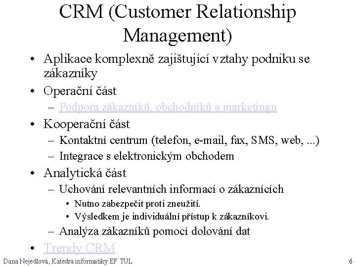 CRM (Customer Relationship Management) • Aplikace komplexně zajištující vztahy podniku se zákazníky • Operační