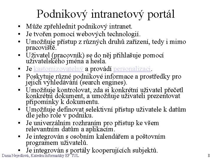Podnikový intranetový portál • Může zpřehlednit podnikový intranet. • Je tvořen pomocí webových technologií.